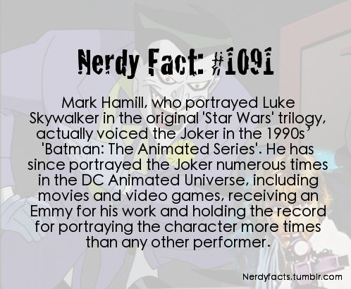 """Nerdy Fact: Mark Hamil, who portrayed Luke Skywalker in the original 'Star Wars' trilogy, actually voiced the Joker in the 1990s 'Batman: The Animated Series."""""""