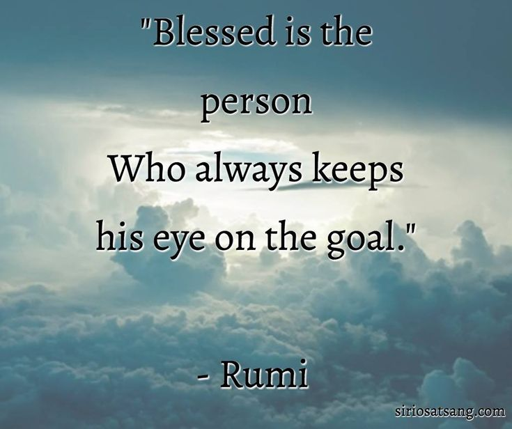 """Blessed is the person who always keeps his eye on the goal."""