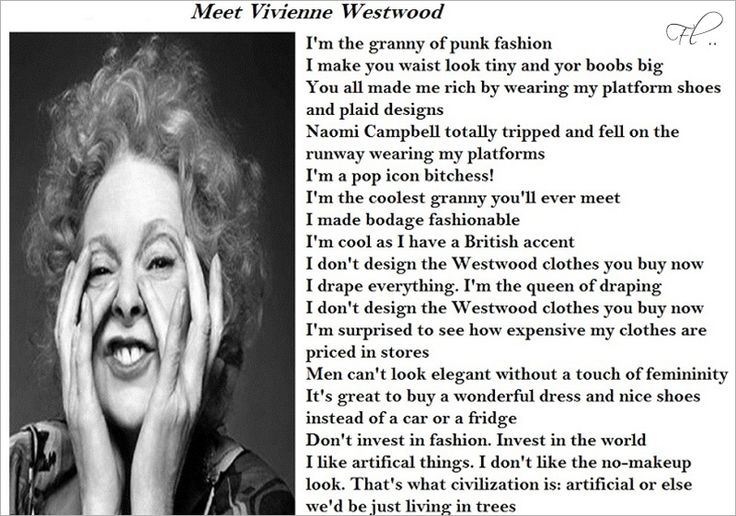 Vivienne Westwood - Considered one of the most unconventional and outspoken fashion designers in the world