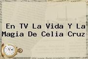 http://tecnoautos.com/wp-content/uploads/imagenes/tendencias/thumbs/en-tv-la-vida-y-la-magia-de-celia-cruz.jpg Celia Cruz. En TV la vida y la magia de Celia Cruz, Enlaces, Imágenes, Videos y Tweets - http://tecnoautos.com/actualidad/celia-cruz-en-tv-la-vida-y-la-magia-de-celia-cruz/