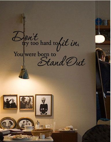 Don't try too hard to fit in, You were born to Stand Out Wall Quote Decal. $17.99, via Etsy.