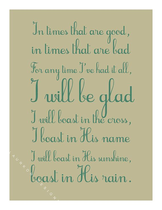 """In times that are good, In times that are bad, For any time I've had it all, I well be glad. I will boast in the cross, I boast in His name, I will boast in His sunshine, Boast in His rain.   """"Shadows"""" by Lecrae Song lyrics quote. by laurkon designs on etsy, $7.00"""
