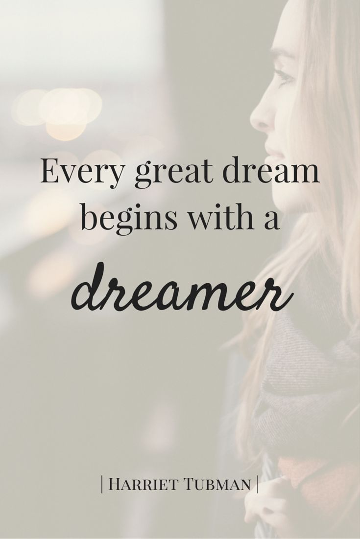 """""""Every great dream begins with a dreamer."""" - Harriet Tubman"""