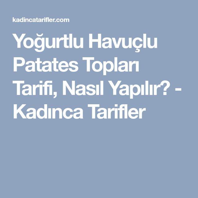 Yoğurtlu Havuçlu Patates Topları Tarifi, Nasıl Yapılır? - Kadınca Tarifler