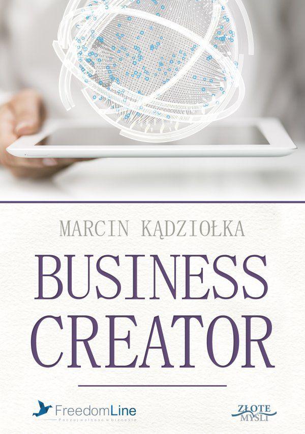 Business Creator  Jak zbudować biznes, a nie stworzyć miejsce pracy dla siebie?