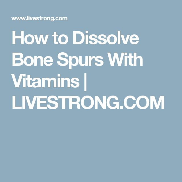 How to Dissolve Bone Spurs With Vitamins | LIVESTRONG.COM