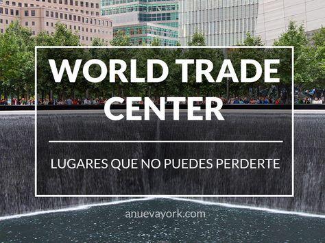 Los lugares indispensables del World Trade Center y la Zona Cero