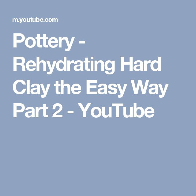 Pottery - Rehydrating Hard Clay the Easy Way Part 2 - YouTube