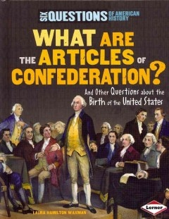 Answers questions about the Articles of Confederation and the circumstances around its creation and dismissal