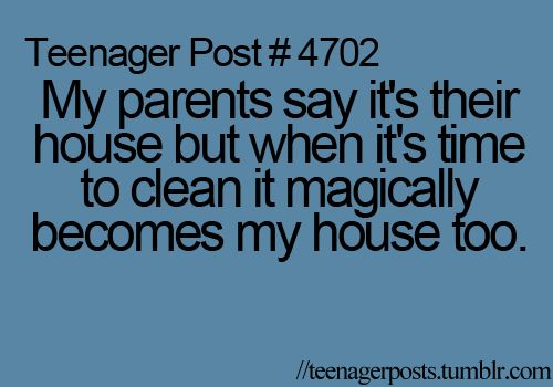hahaha, every person that is a teen or use to be a teen or is in college and lives with their parents thinks this or has thought this!