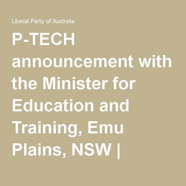 P-TECH announcement with the Minister for Education and Training, Emu Plains, NSW | Liberal Party of Australia