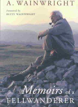 Memoirs of a Fellwanderer by Alfred Wainwright and Betty Wainwright https://wordery.com/memoirs-of-a-fellwanderer-alfred-wainwright-9780711222397?currency=GBP&gtrck=TXkyeHZ2MnlJdm5LTk5WMWpOMlJyU3NrTmdQa3RTR2VXVlU0UmJDd0pIRTZOS3hGbHBVcGRwWmk2Q2ZUNUw5anBWT0JieCtQMzh3d2hDaVg0bnpoZnc9PQ&gclid=CjwKEAjwka67BRCk6a7_h_7Pui8SJABcMkWRzrOF39SJGdIU4dmgWE6zjdm5WoO-csU77KXNF7BVFRoCuzbw_wcB