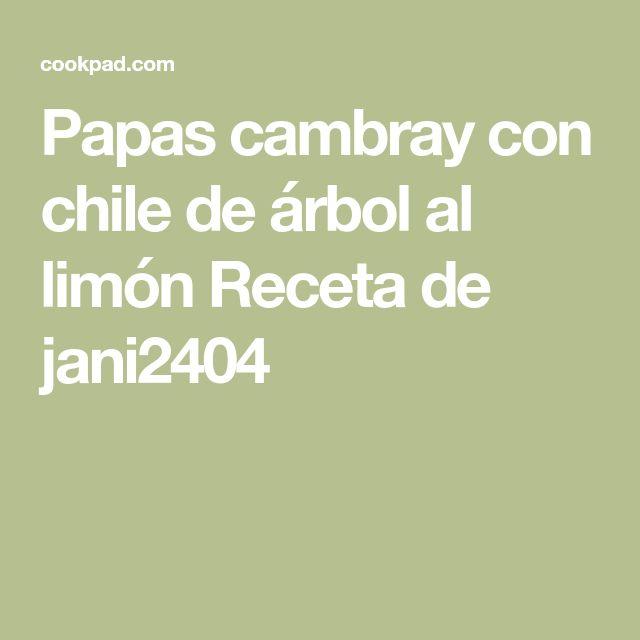 Papas cambray con chile de árbol al limón Receta de jani2404