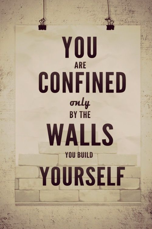 You are confined only by the walls you build yourself..#Repin By:Pinterest++ for iPad#: Remember This, Quotes To Inspiration, Be Free, Motivation Quotes, Wall Quotes, Break Free, So True, Break Outs, Inspiration Quotes