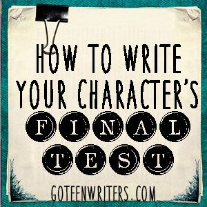 Go Teen Writers: Writing The Climax of the Story: Your Character's Final Test