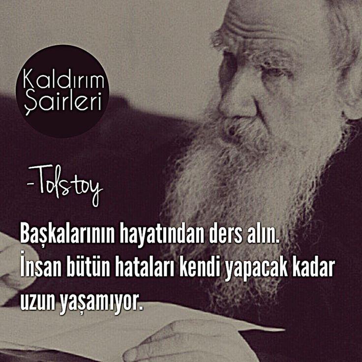 Başkalarının hayatından ders alın.  İnsan bütün hataları kendi yapacak kadar uzun yaşamıyor.   - Tolstoy