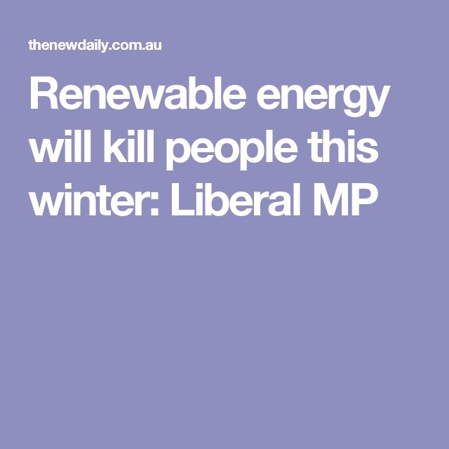 Renewable energy will kill people this winter: Liberal MP