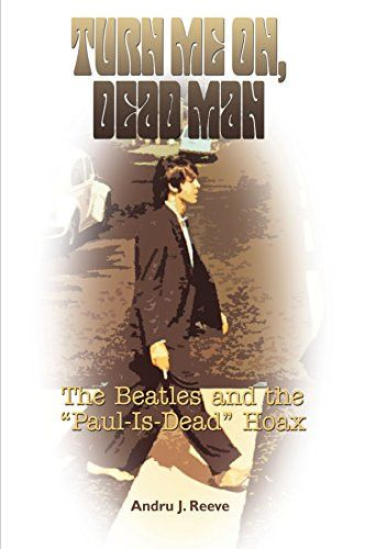 """Turn Me On, Dead Man: The Beatles and the """"Paul Is Dead"""" Hoax"""