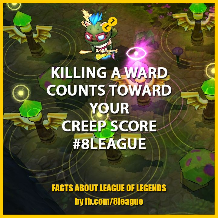 Killing a Ward counts toward your creep score #8League http://fb.8league.com #LeagueOfLegends #Facts