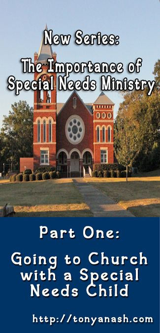 Special Needs Ministry Beginning of a three part post from a mom with a special needs child regarding their church's children's ministry.  Read all 3...it has a great ending!