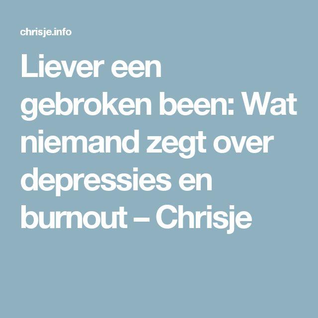 Liever een gebroken been: Wat niemand zegt over depressies en burnout – Chrisje
