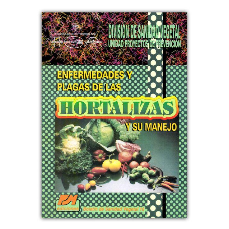 Enfermedades y plagas de las hortalizas: y su manejo – Varios – Produmedios / Instituto Colombiano Agropecuario www.librosyeditores.com Editores y distribuidores.