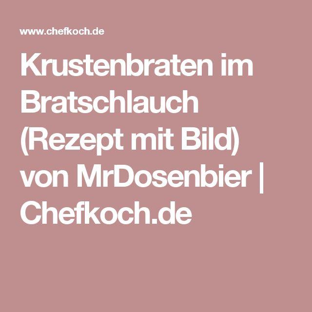 Krustenbraten im Bratschlauch (Rezept mit Bild) von MrDosenbier   Chefkoch.de