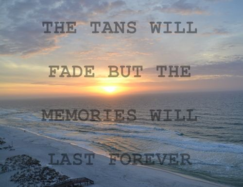Beach Quote: The tans will fade but the memories will last forever...  Trave...