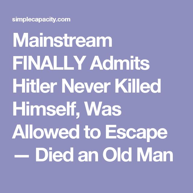 Mainstream FINALLY Admits Hitler Never Killed Himself, Was Allowed to Escape — Died an Old Man