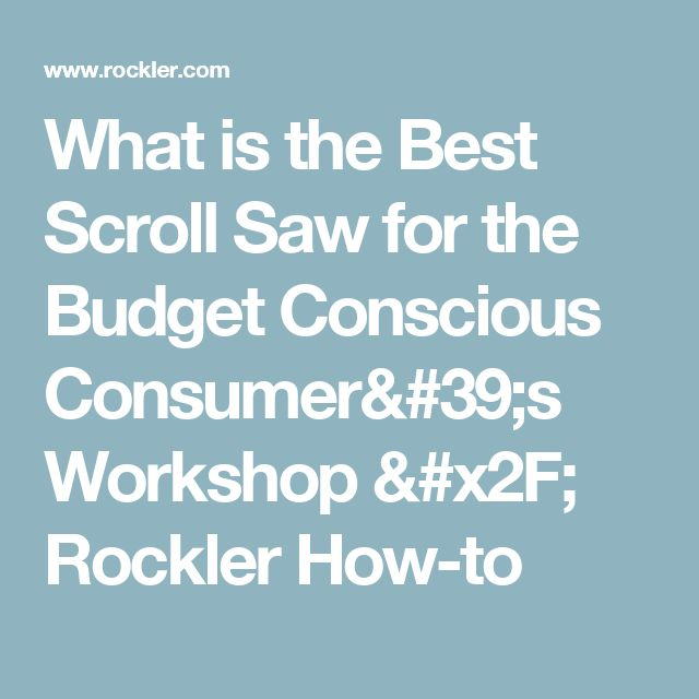 What is the Best Scroll Saw for the Budget Conscious Consumer's Workshop / Rockler How-to