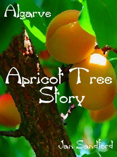 Algarve - Apricot Tree Story (Algarve Stories) by Jan Sandford, http://www.amazon.co.uk/dp/B00HL0FZQG/ref=cm_sw_r_pi_dp_eftWsb0C99F1C