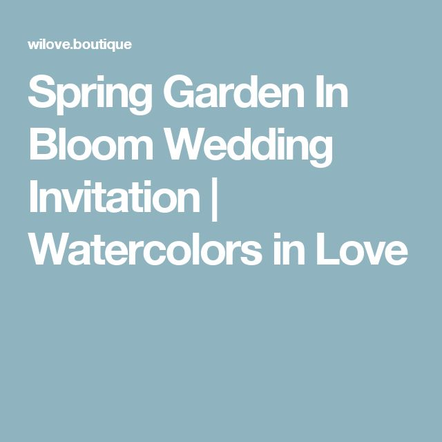 Spring Garden In Bloom Wedding Invitation | Watercolors in Love