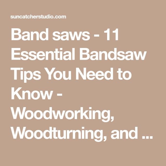 Band saws - 11 Essential Bandsaw Tips You Need to Know - Woodworking, Woodturning, and Pottery