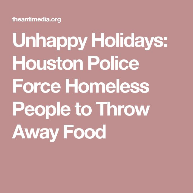 Unhappy Holidays: Houston Police Force Homeless People to Throw Away Food