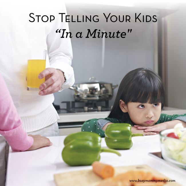 """Stop Telling Your Kids """"In a Minute"""" 