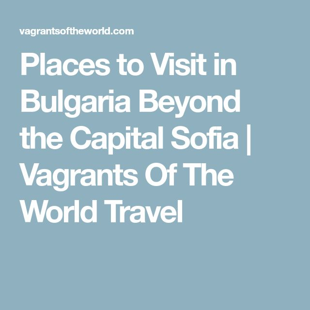Places to Visit in Bulgaria Beyond the Capital Sofia | Vagrants Of The World Travel