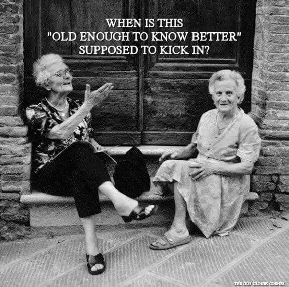 When Is This Old Enough To Know better supposed to kick in  ?