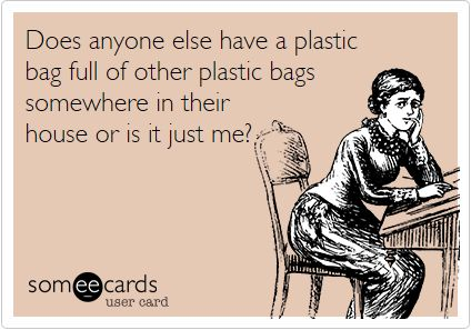 Well, I have a canvas bag full of plastics, then my travel bags store my other travel bags and purses.