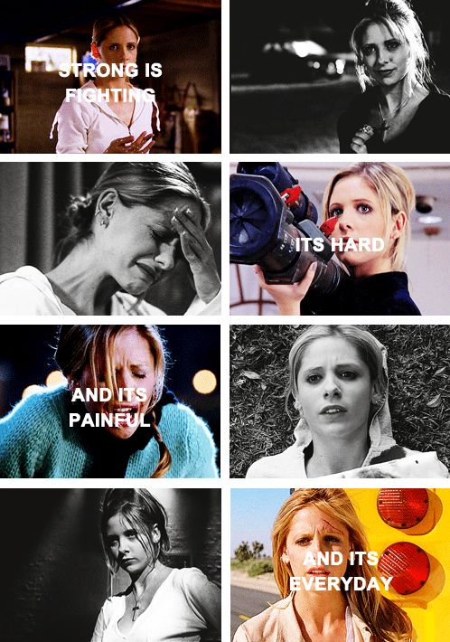 Strong is fighting. It's hard and it's painful and it's every day. #btvs