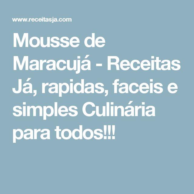 Mousse de Maracujá - Receitas Já, rapidas, faceis e simples Culinária para todos!!!