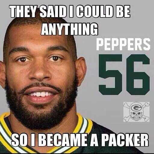They said I could be anything....so I became a Packer. Julius Peppers #56 Go Pack Go.