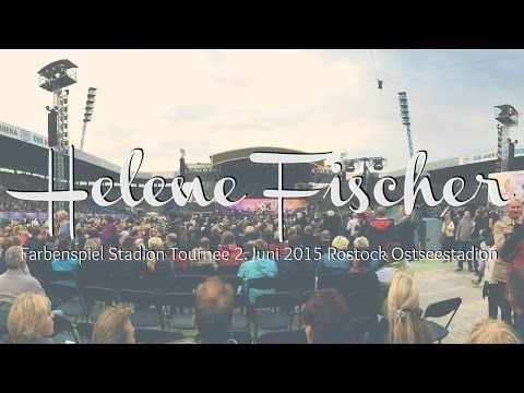 Helene Fischer Farbenspiel Konzert 2. Juni 2015 Rostock Ostseestadion - YouTube