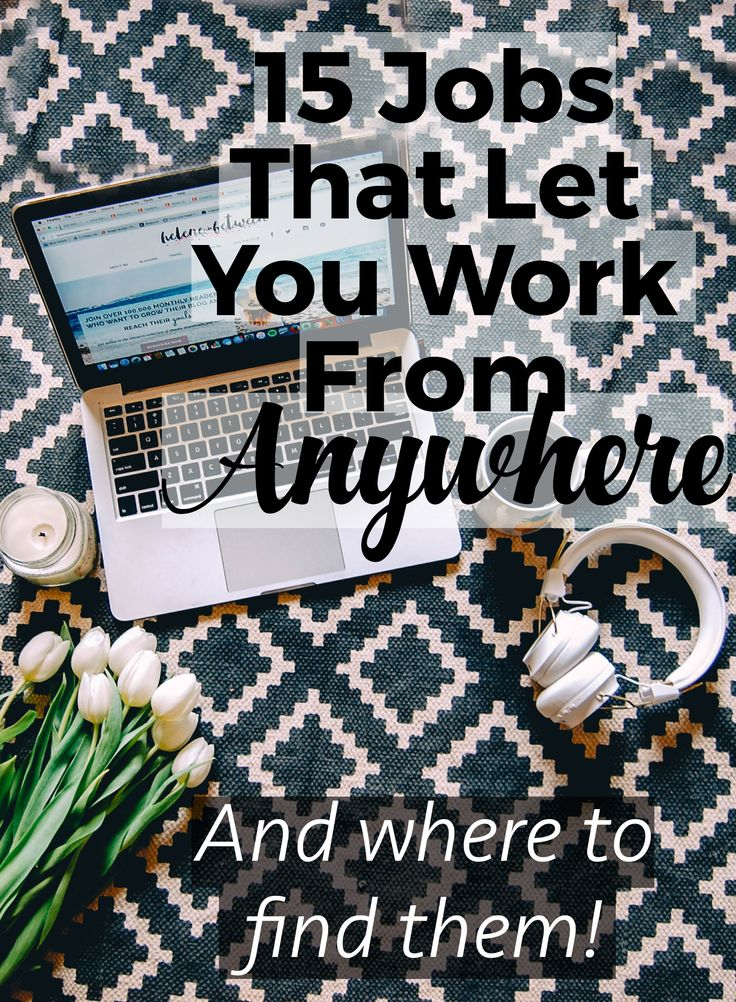 15 Jobs That Let You Work From Anywhere (And Where to Find Them). I've put together a list of the best work-at-home jobs that will allow you to travel or offer you the flexibility you need. Before you go seeking these out make sure you have the skills to land the job. Once you do, you can work remotely, do freelance work, and travel at the same time. WIN. I've got 15 jobs that ill let you work from wherever, plus the best ways to find these jobs.