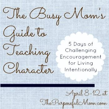 The Purposeful Mom: The Right and Wrong Motivations for Teaching Character {a.k.a. What Does It Mean to Teach Character in Our Kids?} - Day 1