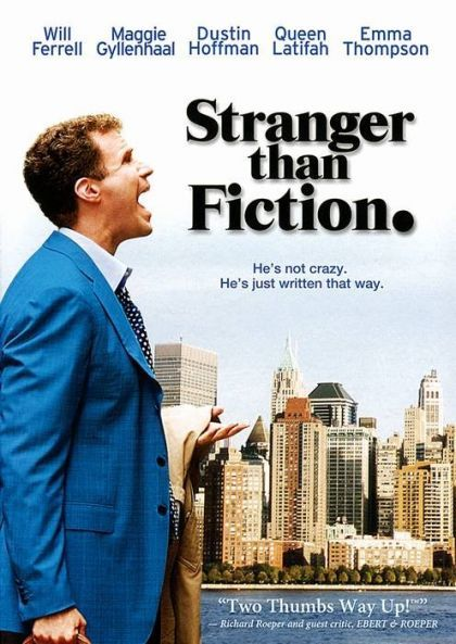Stranger than Fiction...A plot I have never seen attempted in any film! I really liked this one :)