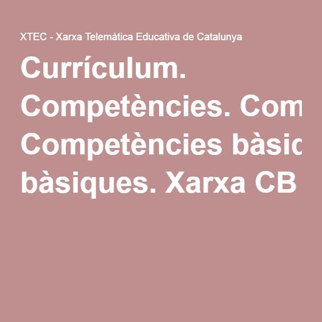 Currículum. Competències. Competències bàsiques. Xarxa CB