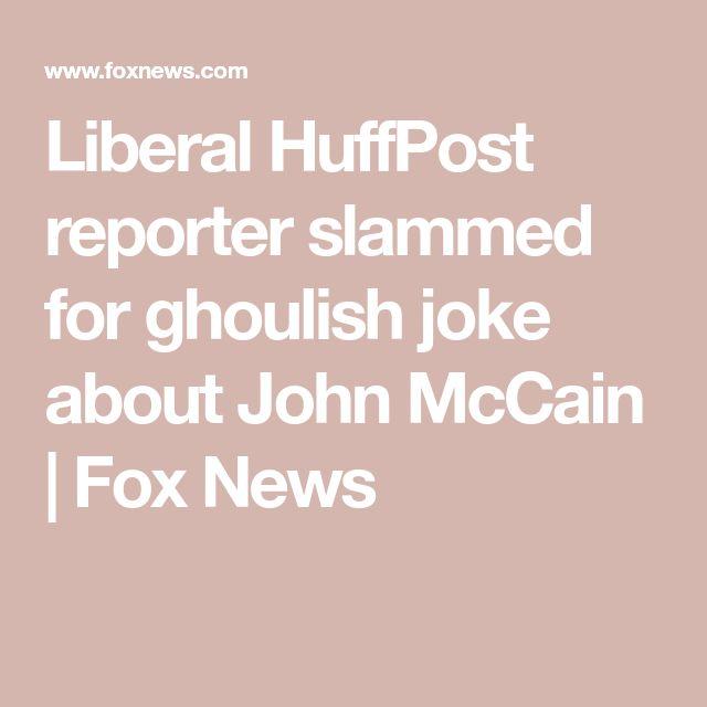 Liberal HuffPost reporter slammed for ghoulish joke about John McCain | Fox News