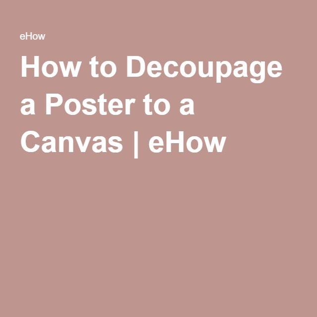 How to Decoupage a Poster to a Canvas | eHow