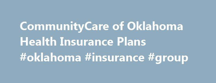 CommunityCare of Oklahoma Health Insurance Plans #oklahoma #insurance #group http://san-antonio.remmont.com/communitycare-of-oklahoma-health-insurance-plans-oklahoma-insurance-group/  # Select Network Expands to Muskogee CommunityCare's Select network now includes Saint Francis Hospital Muskogee and Saint Francis Hospital Muskogee East, their associated physicians and affiliated providers. Medicare 2017 CAHPS Member Satisfaction Survey and Health Outcomes Survey Each year Medicare randomly…