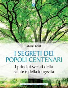 I segreti dei popoli centenari: I principi svelati della salute e della ... - Muriel Levet - Google Libri